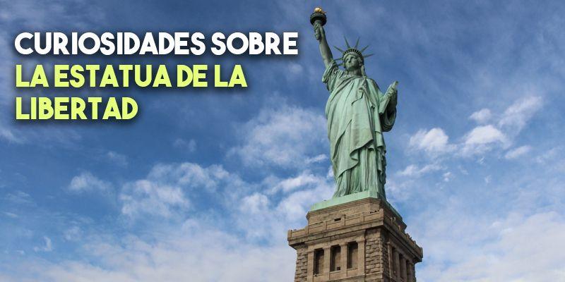 14 curiosidades sobre la Estatua de la Libertad