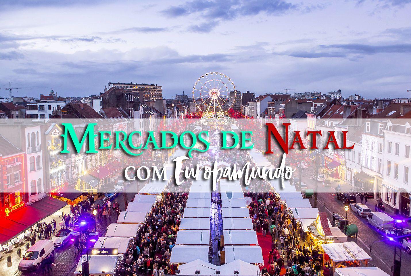 Visitamos os Mercados de Natal da Europa!