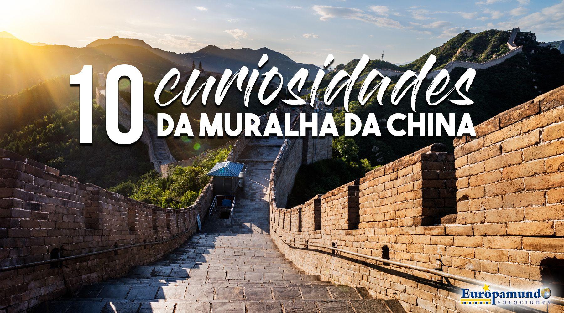 10 curiosidades sobre a Grande Muralha da China