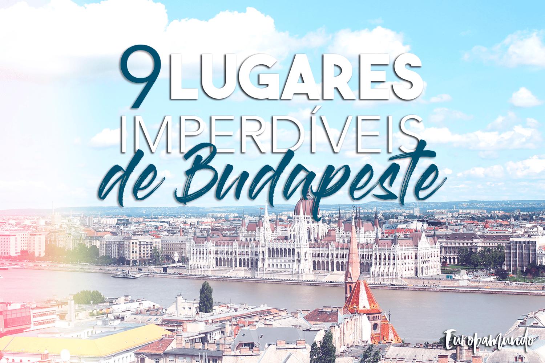9 Lugares Imperdíveis em Budapeste