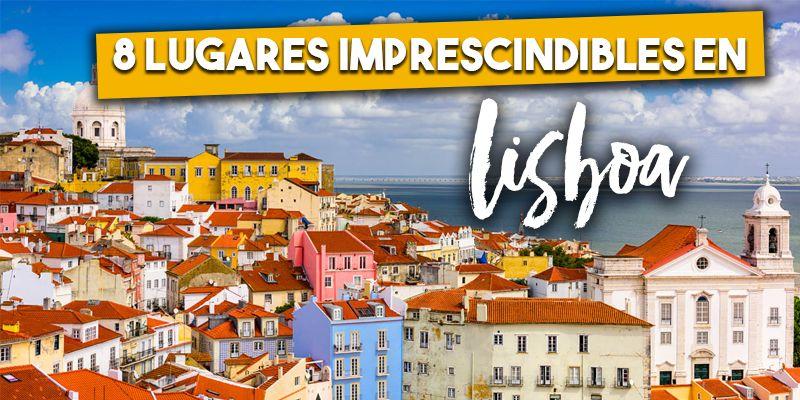 8 Lugares que no te puedes perder en Lisboa