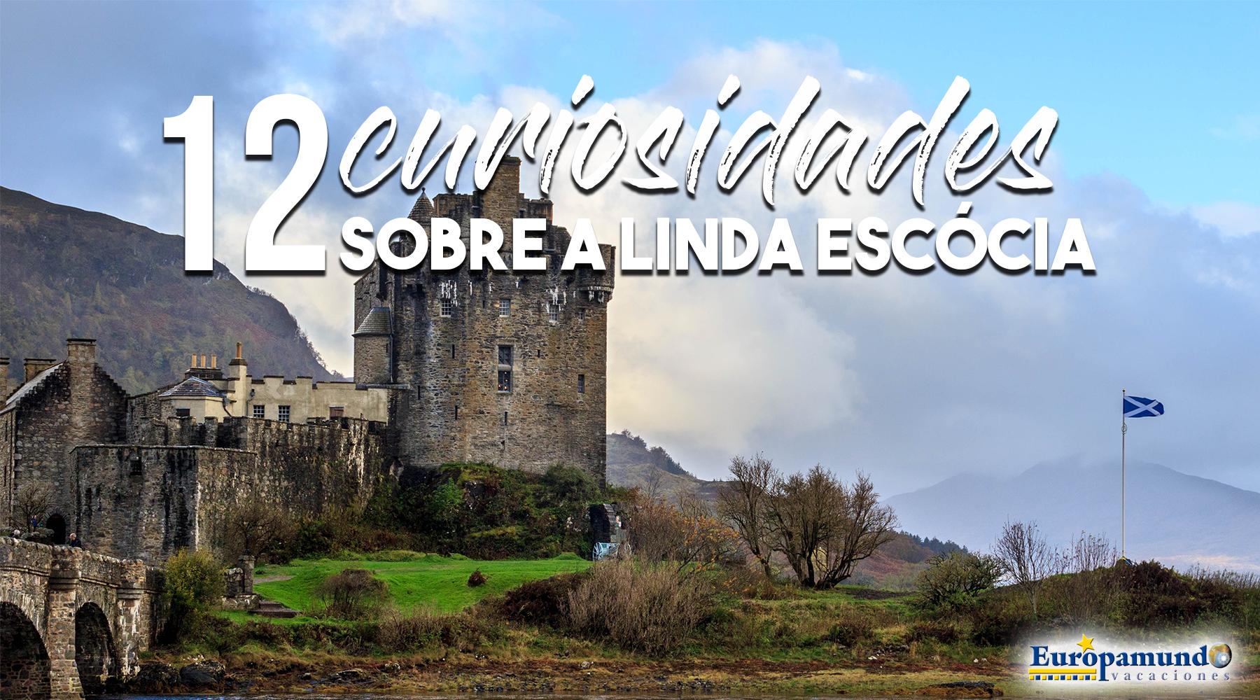 Escócia com Europamundo: 12 Curiosidades que provalmente você não sabe!