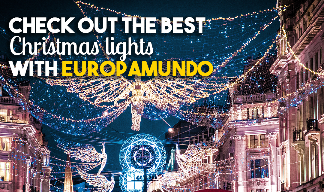 Check out the BEST christmas lights with Europamundo: 5 cities that are glowing!