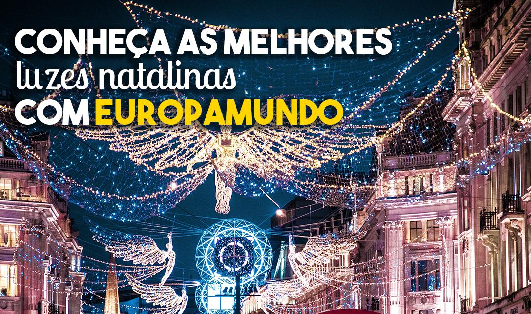 Conheça as MELHORES luzes natalinas com Europamundo: 6 lugares que começam a brilhar!